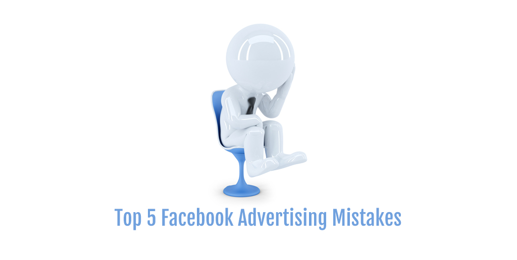 The Top 5 Facebook Advertising Mistakes to Avoid