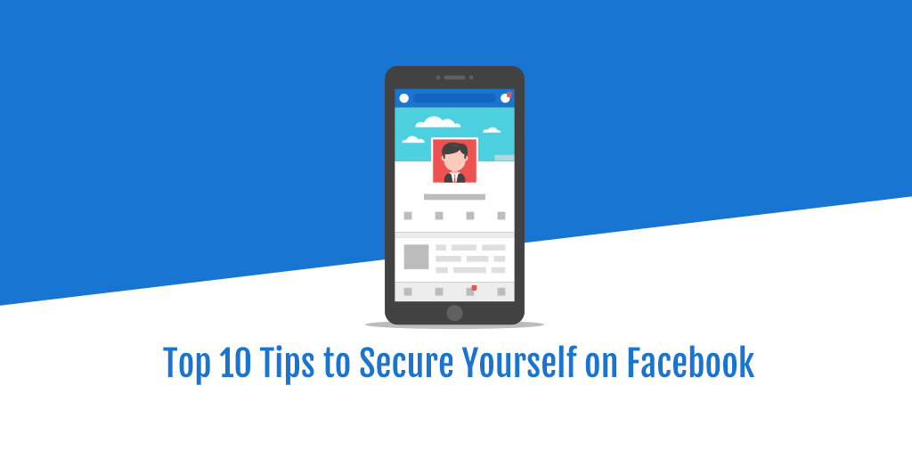 Top 10 Tips to Secure Yourself on Facebook
