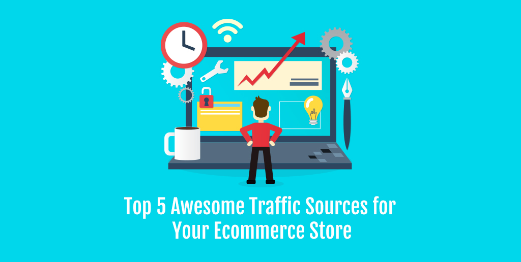 5 Awesome Traffic Sources You Can Use for Your Ecommerce Store