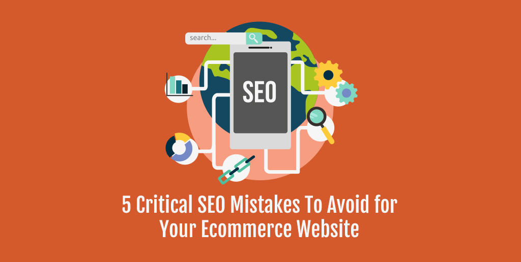 5 Critical SEO Mistakes You Need to Avoid for Your Ecommerce Website