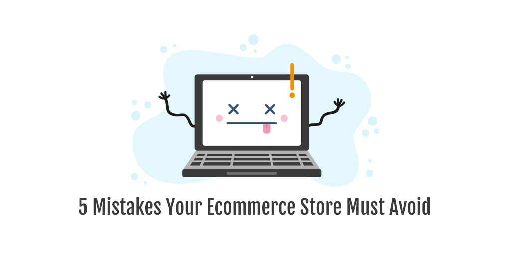 5 Mistakes Your Ecommerce Store Must Avoid